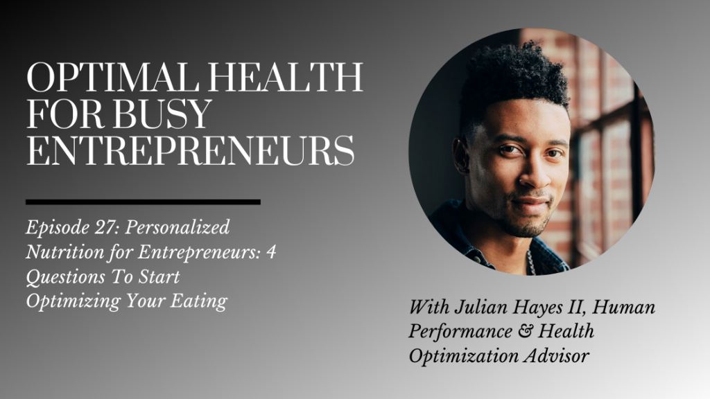 Personalized Nutrition for Entrepreneurs: 4 Questions To Start Optimizing Your Eating