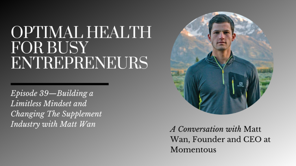 Building a Limitless Mindset and Changing The Supplement Industry with Matt Wan