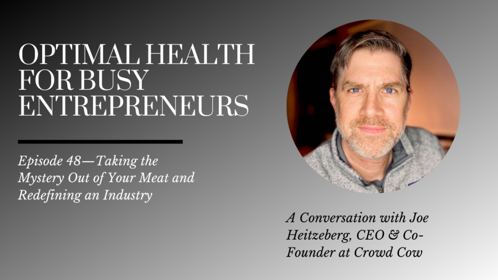 Crowd Cow CEO & Co-Founder Joe Heitzeberg on Taking the Mystery Out of Your Meat and Redefining an Industry