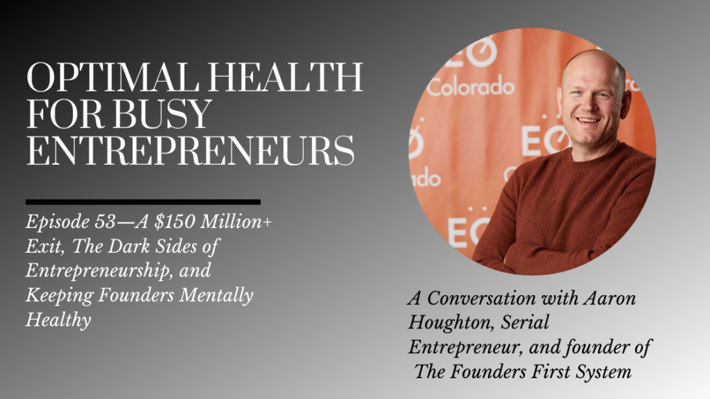 Aaron Houghton on a $150 Million+ Exit, The Dark Sides of Entrepreneurship, and Keeping Founders Mentally Healthy