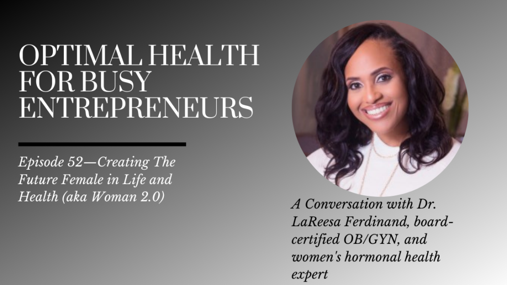 Dr. LaReesa Ferdinand on Creating The Future Female in Life and Health (aka Woman 2.0)