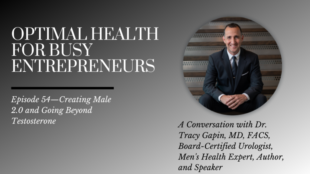 Dr. Tracy Gapin on Creating Male 2.0 and Going Beyond Testosterone