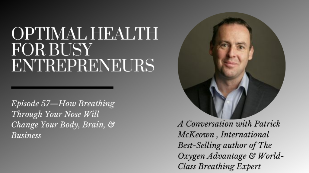 Patrick McKeown on How Breathing Through Your Nose Will Change Your Body, Brain, & Business