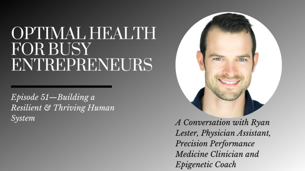 Precision Performance Medicine Clinician and Epigenetic Coach Ryan Lester on Building a Resilient & Thriving Human System