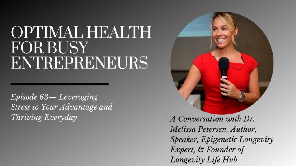 Epigenetic Longevity Expert & Author Dr. Melissa Petersen on Leveraging Stress to Your Advantage and Thriving Everyday