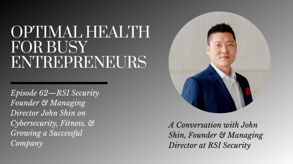 RSI Security Founder & Managing Director John Shin on Cybersecurity, Fitness, & Growing a Successful Company