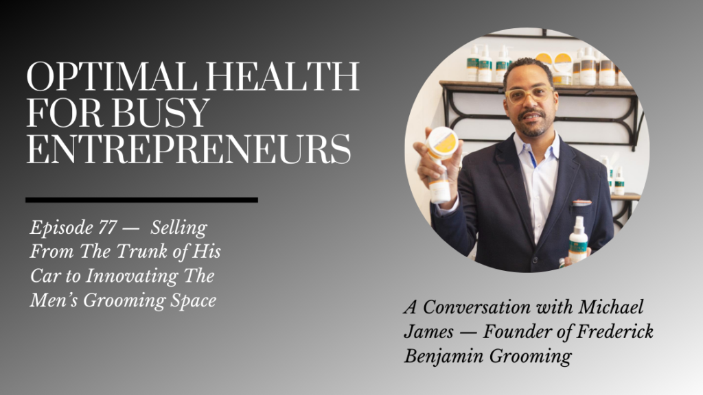 Frederick Benjamin Founder Michael James on Selling From The Trunk of His Car to Innovating The Men's Grooming Space