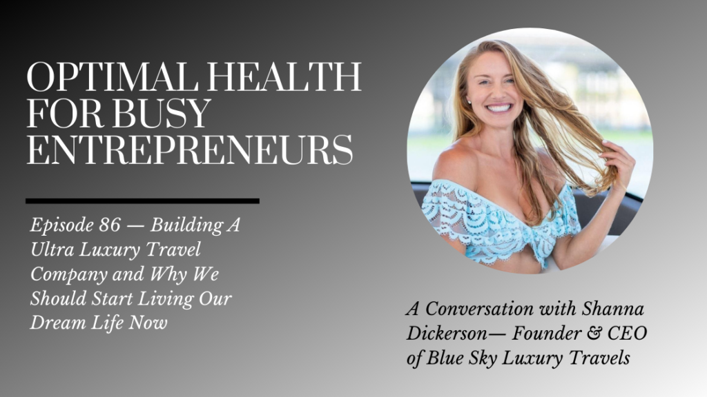 Shanna Dickerson on Building A Ultra Luxury Travel Company and Why We Should Start Living Our Dream Life Now
