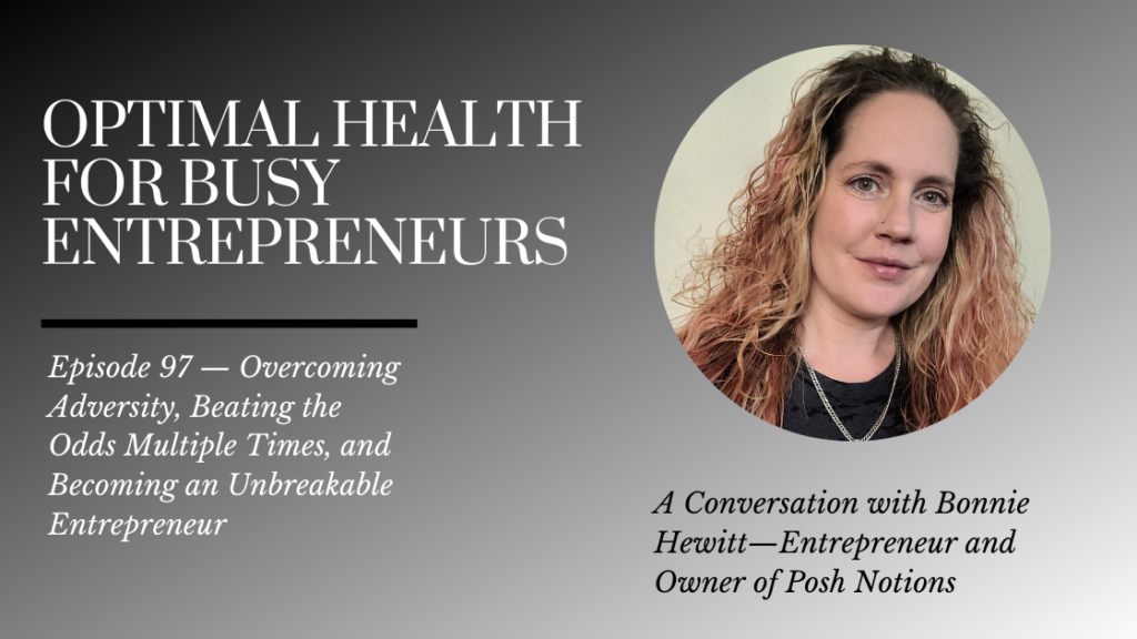Bonnie Hewitt on Overcoming Adversity, Beating the Odds Multiple Times, and Becoming an Unbreakable Entrepreneur