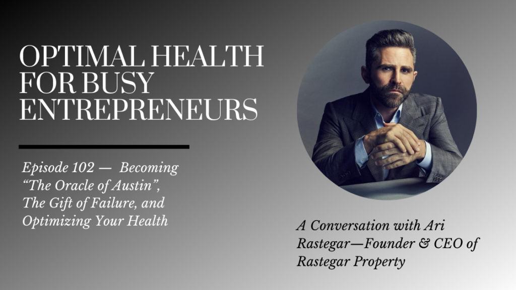 """Ari Rastegar on Becoming """"The Oracle of Austin,"""" The Gift of Failure, and Optimizing Your Health"""