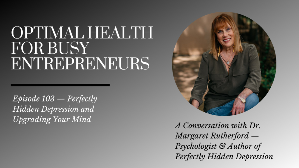 Dr. Margaret Rutherford on Perfectly Hidden Depression and Upgrading Your Mind