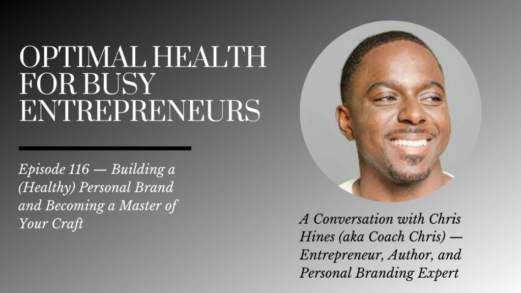 Chris Hines (aka Coach Chris) on Building a Healthy Personal Brand and Becoming a Master of Your Craft